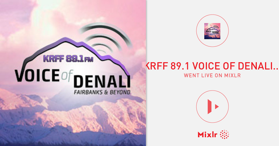 KRFF 89 1 Voice of Denali is on Mixlr  Mixlr is a simple way to sh
